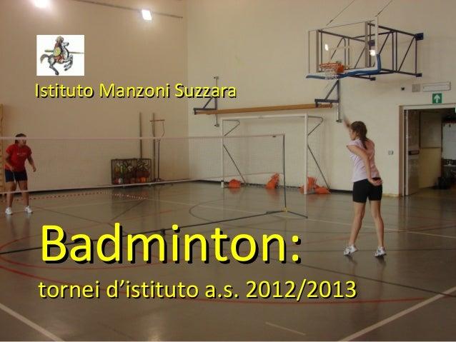 Istituto Manzoni SuzzaraBadminton:tornei d'istituto a.s. 2012/2013