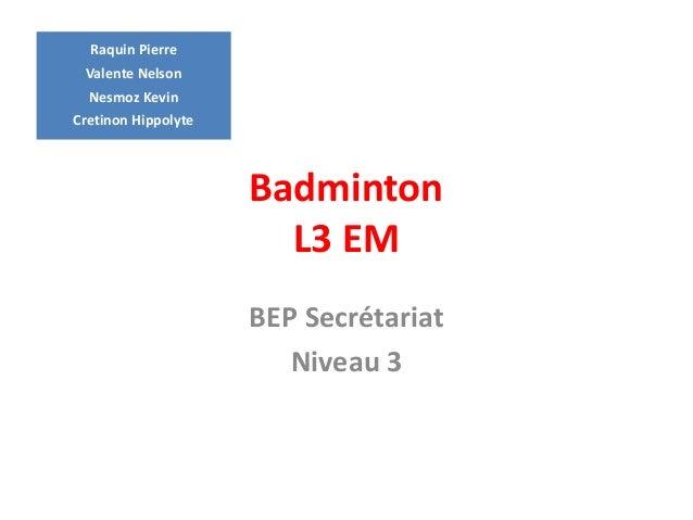 Badminton  L3 EM  BEP Secrétariat  Niveau 3  Raquin Pierre  Valente Nelson  Nesmoz Kevin  Cretinon Hippolyte