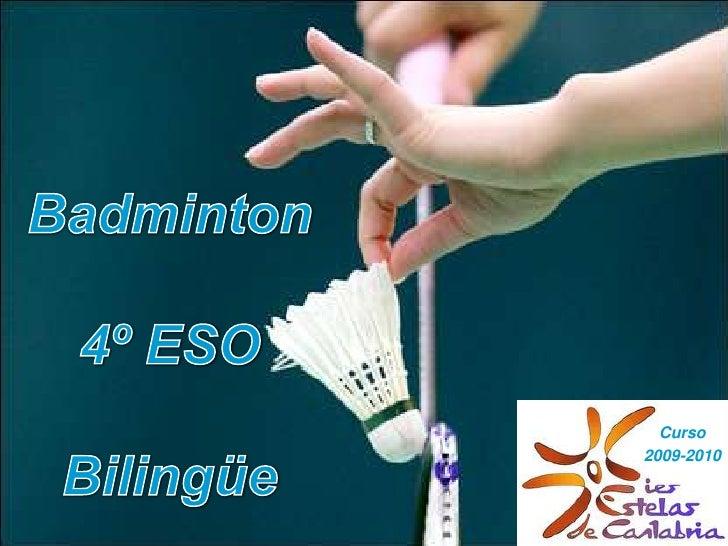 Badminton<br />4º ESO<br />Bilingüe<br />Curso <br />2009-2010<br />