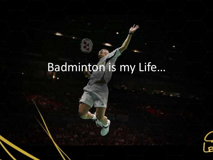 Badminton is my Life…