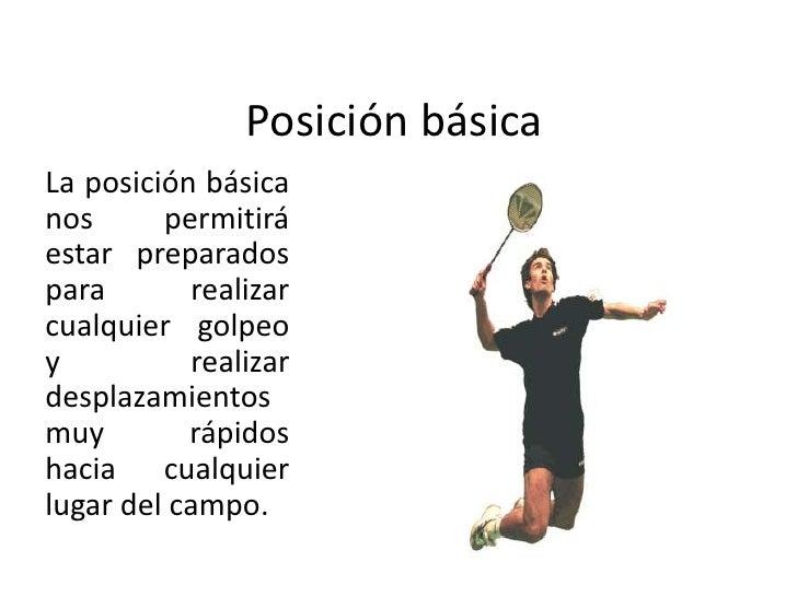 Posición básica<br />La posición básica nos permitirá estar preparados para realizar cualquier golpeo y realizar desplazam...