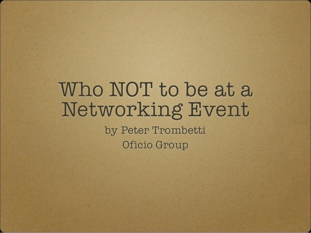 Who NOT to be at a  Networking Event  by Peter Trombetti  Oficio Group