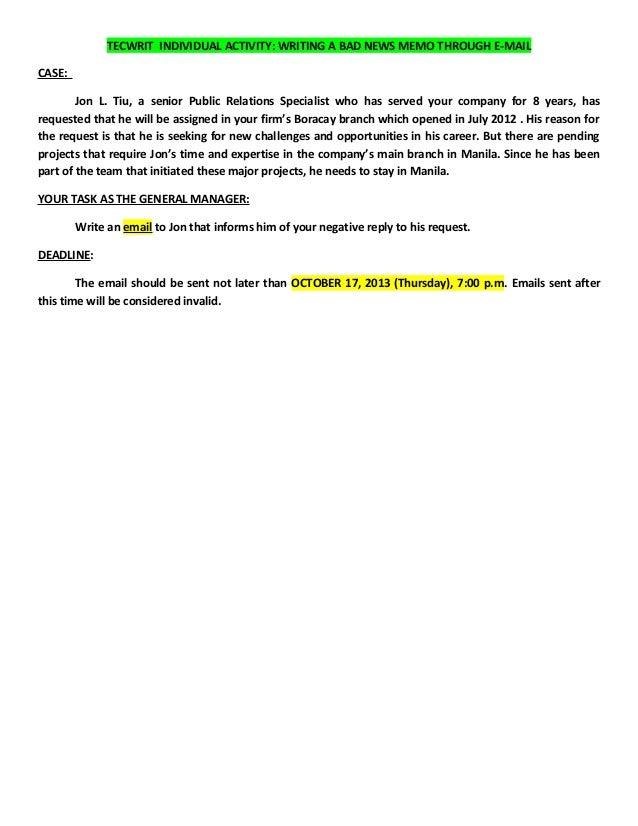 TECWRIT INDIVIDUAL ACTIVITY: WRITING A BAD NEWS MEMO THROUGH E-MAIL CASE: Jon L. Tiu, a senior Public Relations Specialist...