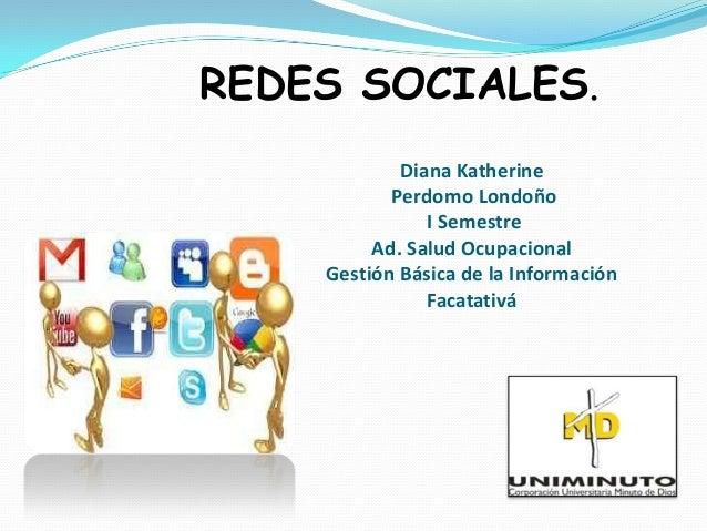 REDES SOCIALES.            Diana Katherine           Perdomo Londoño               I Semestre         Ad. Salud Ocupaciona...