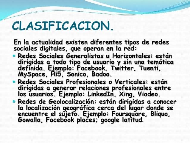 CLASIFICACION.En la actualidad existen diferentes tipos de redessociales digitales, que operan en la red: Redes Sociales ...