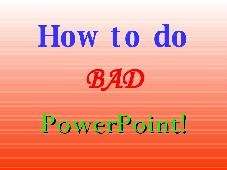 How to do BAD PowerPoint!