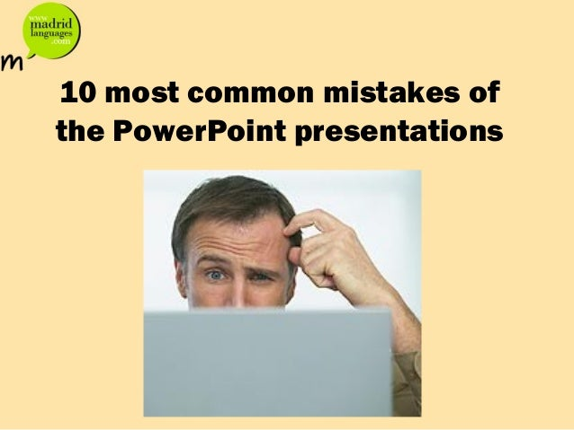 10 most common mistakes of the PowerPoint presentations