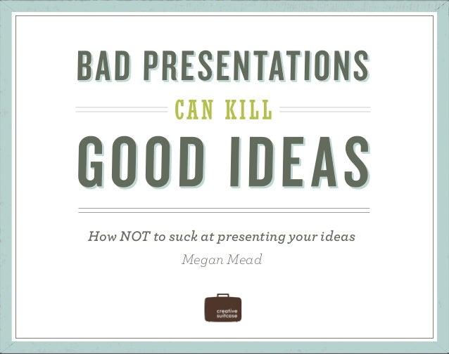 Bad Presentations Kill Good Ideas