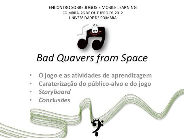 ENCONTRO SOBRE JOGOS E MOBILE LEARNING            COIMBRA, 26 DE OUTUBRO DE 2012               UNIVERSIDADE DE COIMBRA    ...