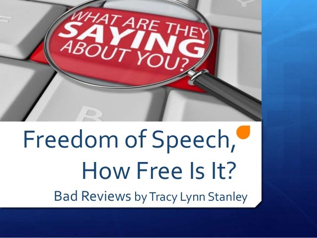 Freedom of Speech,     How Free Is It?  Bad Reviews by Tracy Lynn Stanley