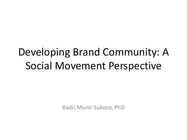 Developing Brand Community: A Social Movement Perspective        Badri Munir Sukoco, PhD