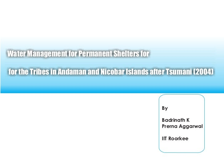 Water Management for Permanent Shelters for  for the Tribes in Andaman and Nicobar Islands after Tsumani (2004)           ...