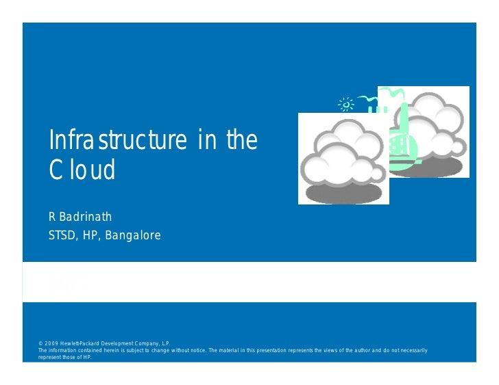 Infrastructure in the     Cloud     R Badrinath     STSD, HP, Bangalore     © 2009 Hewlett-Packard Development Company, L....