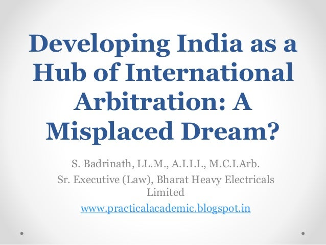 Developing India As A Hub Of International Arbitration Misplaced Dream