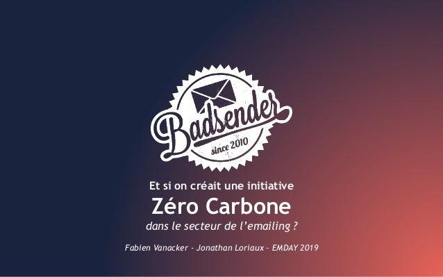 Et si on créait une initiative Zéro Carbone dans le secteur de l'emailing ? Fabien Vanacker - Jonathan Loriaux – EMDAY 2019