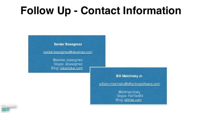 Follow Up - Contact Information Serdar Basegmez serdar.basegmez@developi.com @serdar_basegmez Skype: sbasegmez Blog: lotus...