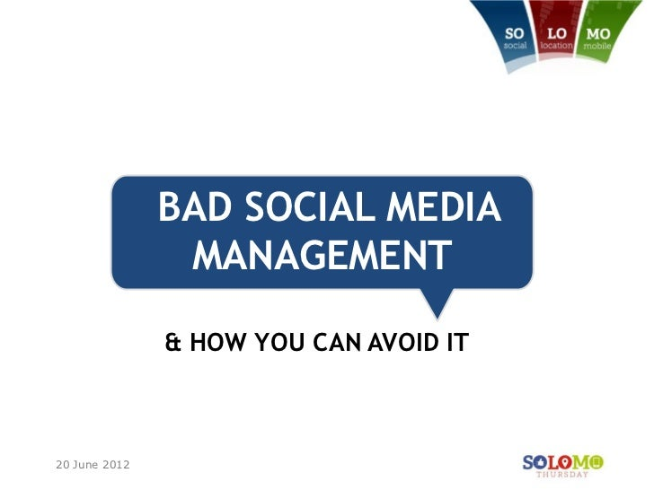 BAD SOCIAL MEDIA                MANAGEMENT               & HOW YOU CAN AVOID IT20 June 2012