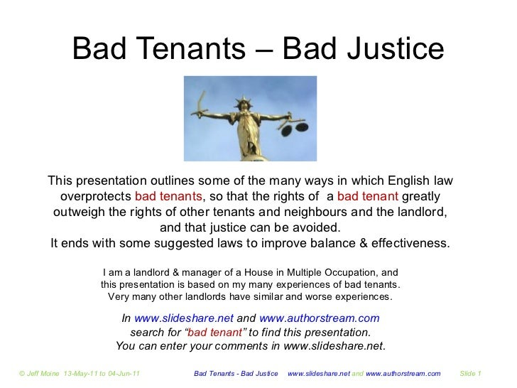 "Bad Tenants – Bad Justice In  www.slideshare.net  and  www.authorstream.com search for "" bad tenant "" to find this present..."