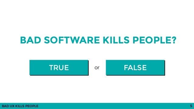 BAD UX KILLS PEOPLE 5 BAD SOFTWARE KILLS PEOPLE? FALSETRUE or
