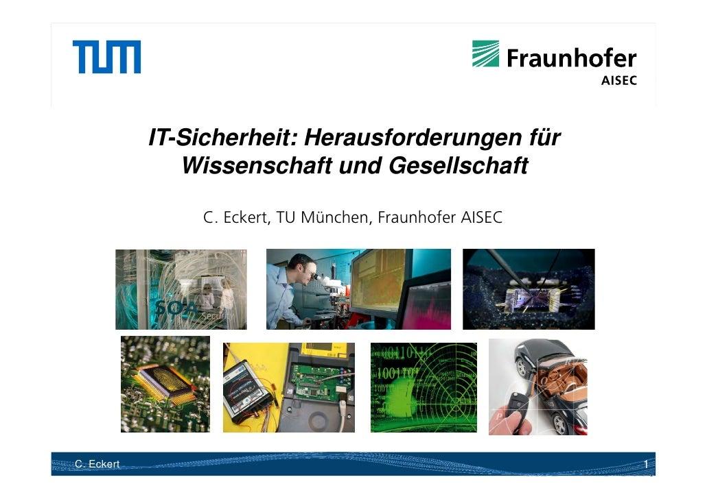 IT-Sicherheit:            IT Sicherheit: Herausforderungen für               Wissenschaft und Gesellschaft                ...