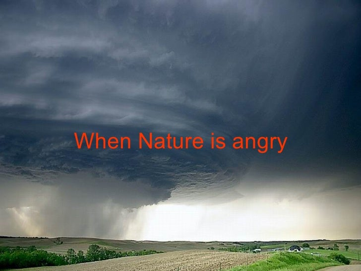 When Nature is angry
