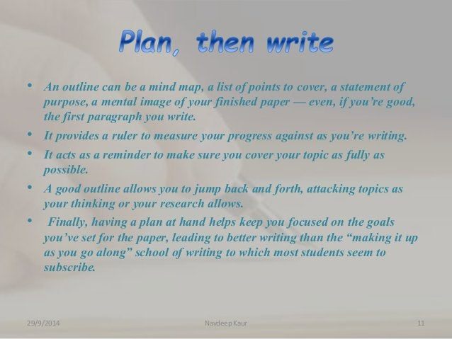 • An outline can be a mind map, a list of points to cover, a statement of  purpose, a mental image of your finished paper ...