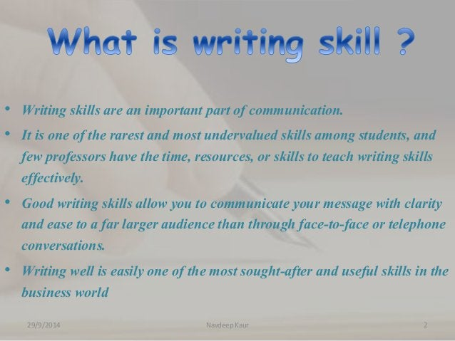 • Writing skills are an important part of communication.  • It is one of the rarest and most undervalued skills among stud...