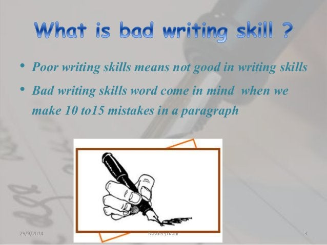 • Poor writing skills means not good in writing skills  • Bad writing skills word come in mind when we  make 10 to15 mista...