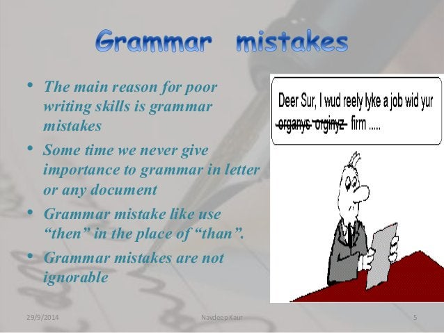 • The main reason for poor  writing skills is grammar  mistakes  • Some time we never give  importance to grammar in lette...