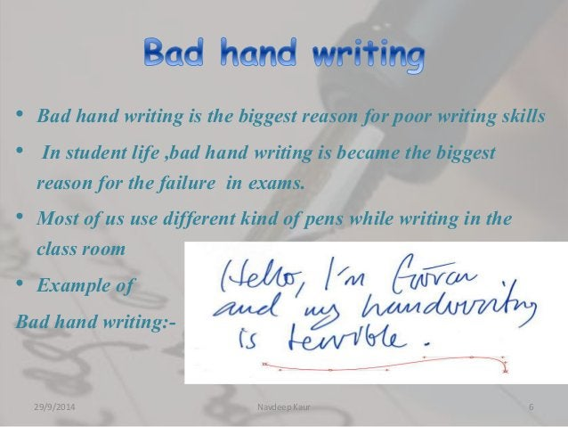 • Bad hand writing is the biggest reason for poor writing skills  • In student life ,bad hand writing is became the bigges...