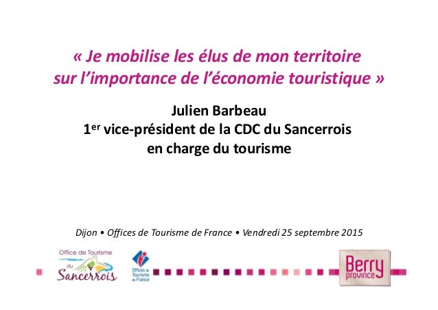 « Je mobilise les élus de mon territoire sur l'importance de l'économie touristique » Julien Barbeau 1er vice-président de...