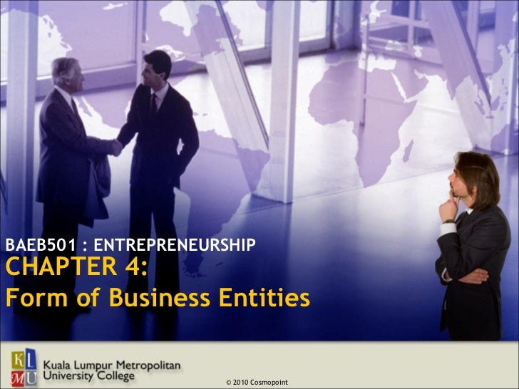 BAEB501 : ENTREPRENEURSHIPCHAPTER 4:Form of Business Entities                      © 2010 Cosmopoint