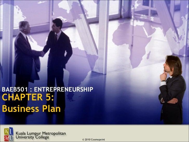 BAEB501 : ENTREPRENEURSHIPCHAPTER 5:Business Plan                      © 2010 Cosmopoint