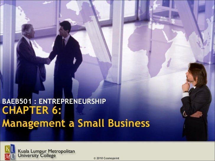 BAEB501 : ENTREPRENEURSHIPCHAPTER 6:Management a Small Business                      © 2010 Cosmopoint