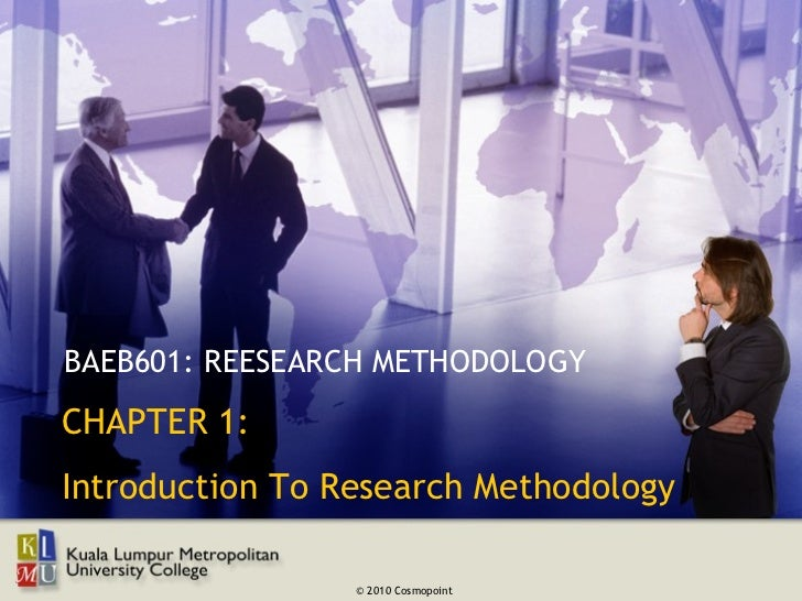 BAEB601: REESEARCH METHODOLOGYCHAPTER 1:Introduction To Research Methodology                 © 2010 Cosmopoint