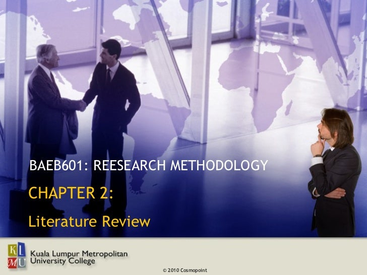 BAEB601: REESEARCH METHODOLOGYCHAPTER 2:Literature Review                    © 2010 Cosmopoint