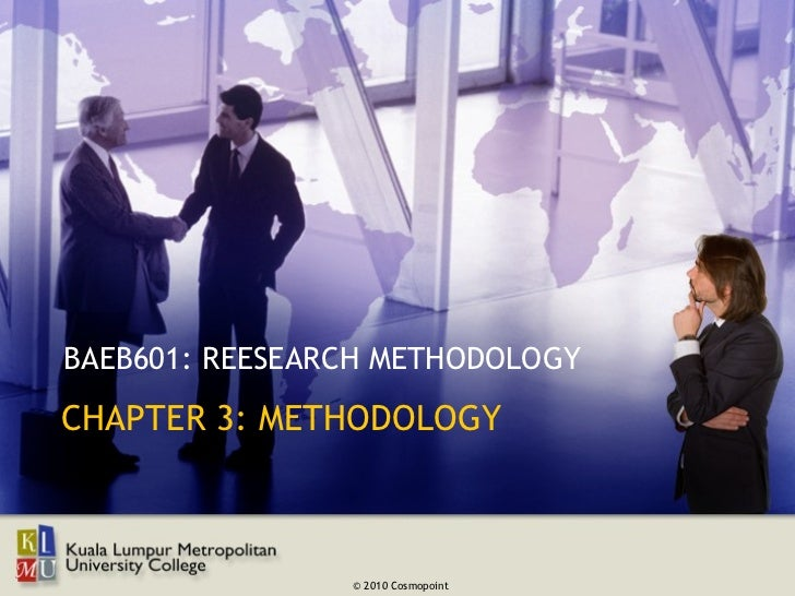 BAEB601: REESEARCH METHODOLOGYCHAPTER 3: METHODOLOGY                © 2010 Cosmopoint
