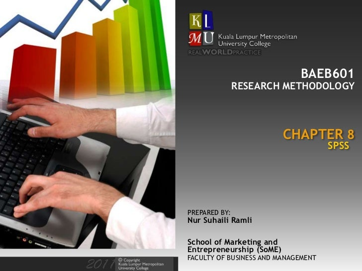 BAEB601               RESEARCH METHODOLOGY                          CHAPTER 8                                     SPSSPREP...