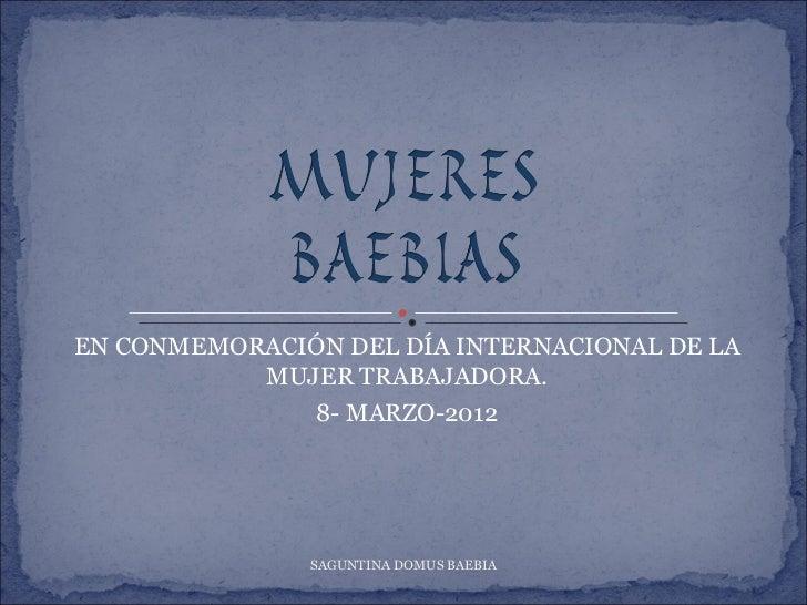 EN CONMEMORACIÓN DEL DÍA INTERNACIONAL DE LA           MUJER TRABAJADORA.              8- MARZO-2012               SAGUNTI...
