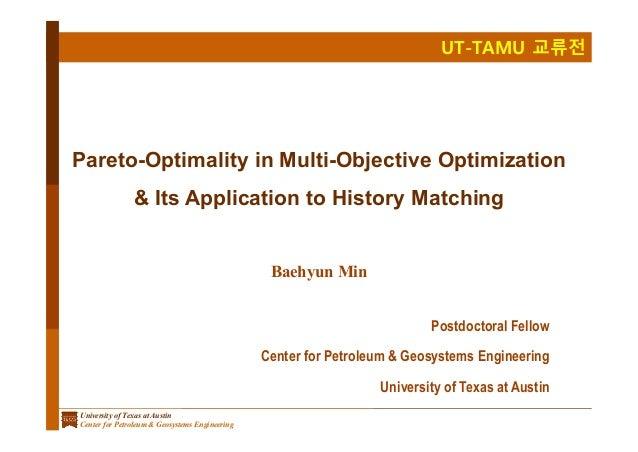 UT-TAMU 교류전 University of Texas at Austin Center for Petroleum & Geosystems Engineering Pareto-Optimality in Multi-Objecti...