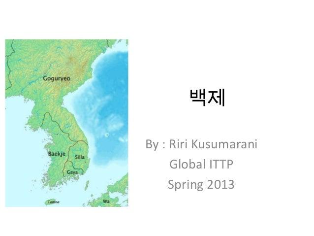 백제By : Riri Kusumarani     Global ITTP     Spring 2013