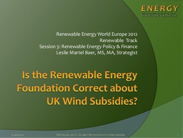 Renewable Energy World Europe 2012 Renewable Track Session 3: Renewable Energy Policy & Finance Leslie Martel Baer, MS, MA...
