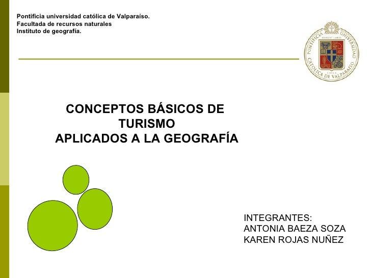 Pontificia universidad católica de Valparaíso. Facultada de recursos naturales Instituto de geografía. CONCEPTOS BÁSICOS D...