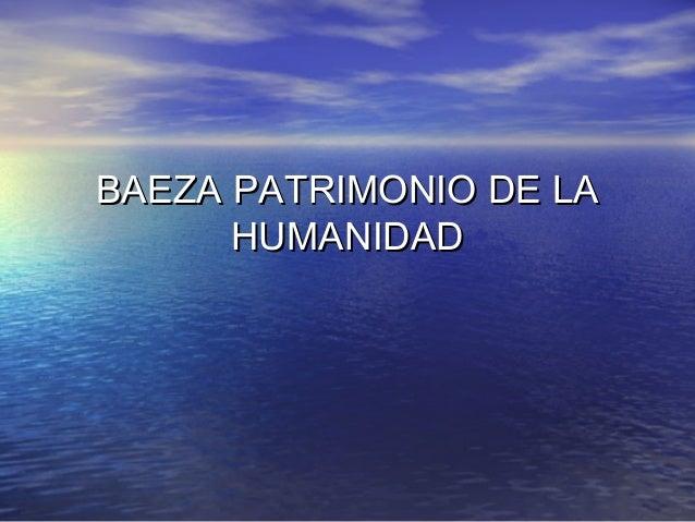 BAEZA PATRIMONIO DE LABAEZA PATRIMONIO DE LA HUMANIDADHUMANIDAD