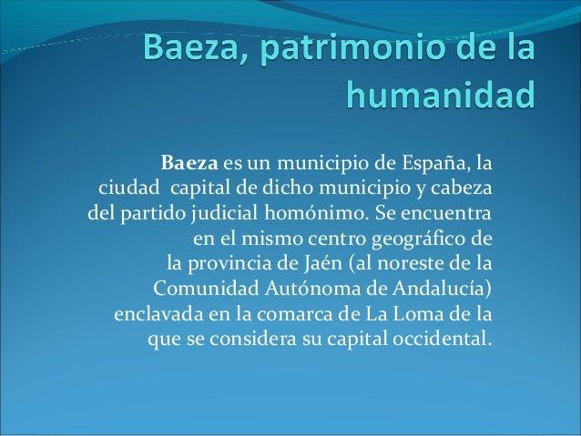 Baeza es un municipio de España, la ciudad capital de dicho municipio y cabeza del partido judicial homónimo. Se encuentra...