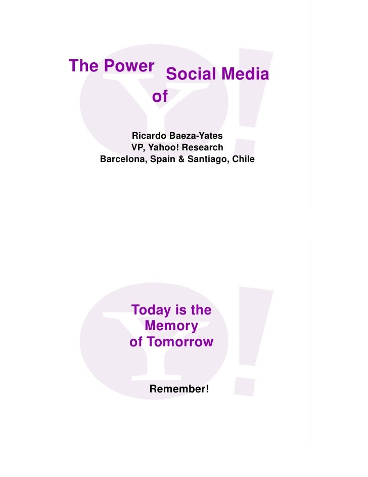 The Power Social Media          of            Ricardo Baeza-Yates          VP, Yahoo! Research    Barcelona, Spain & Santi...