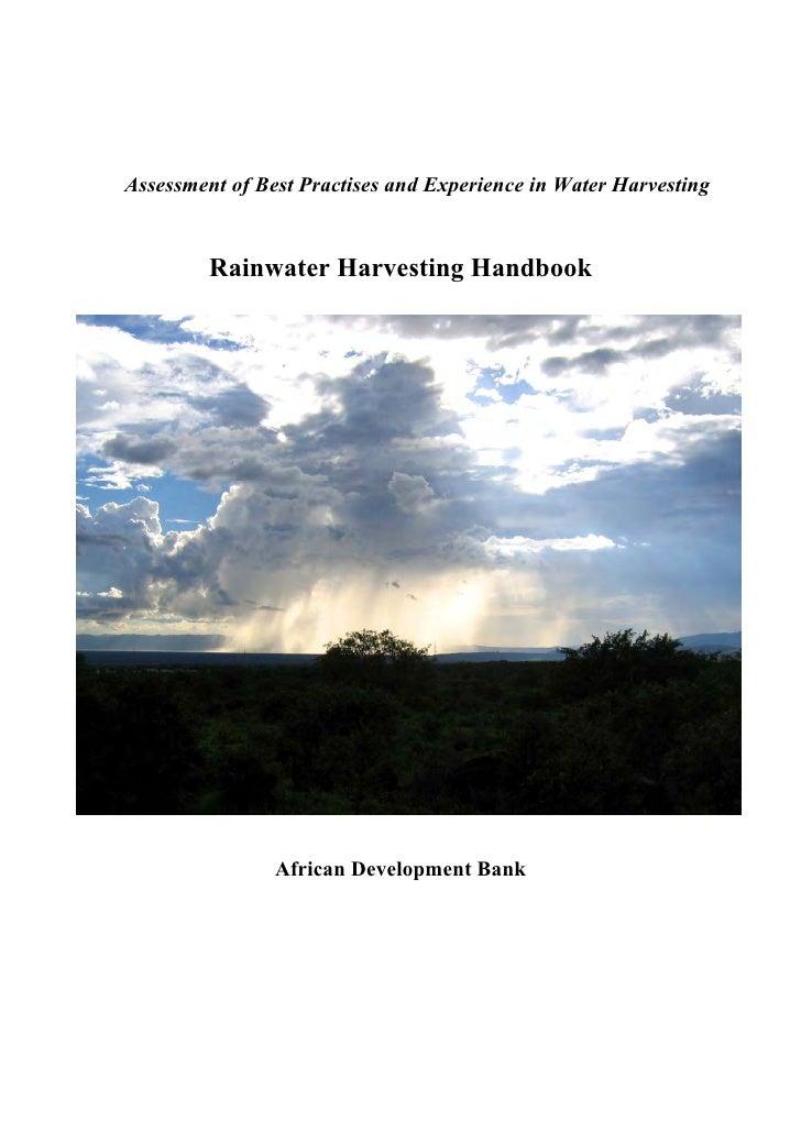 Assessment of Best Practises and Experience in Water Harvesting         Rainwater Harvesting Handbook                Afric...