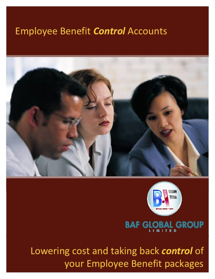 Employee Benefit Control Accounts   Lowering cost and taking back control of          your Employee Benefit packages