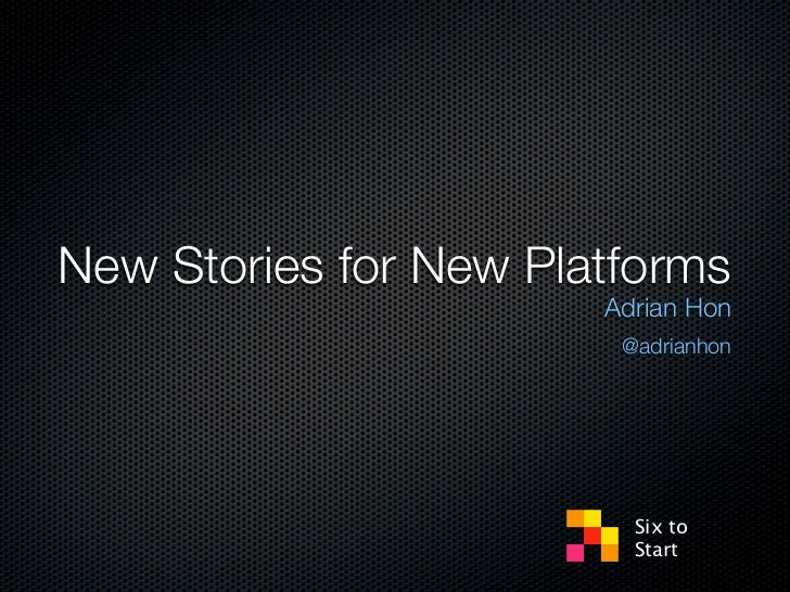 New Stories for New Platforms                       Adrian Hon                        @adrianhon                         S...