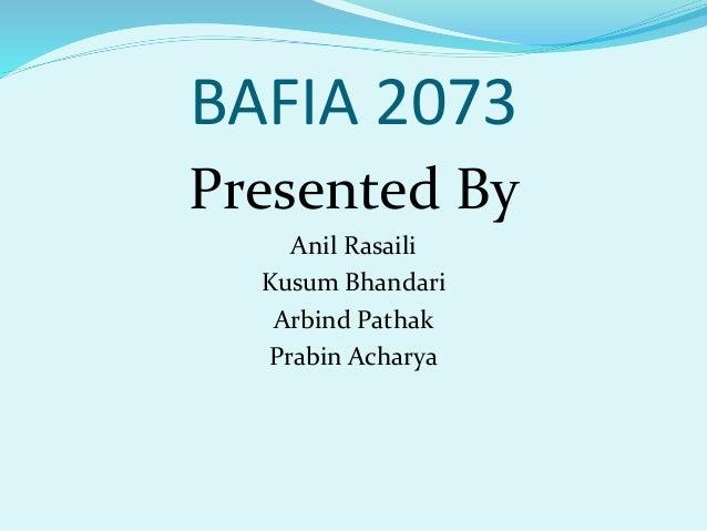 BAFIA 2073 Presented By Anil Rasaili Kusum Bhandari Arbind Pathak Prabin Acharya